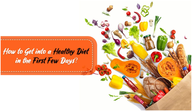How to get into a Healthy Diet in the first few Days?
